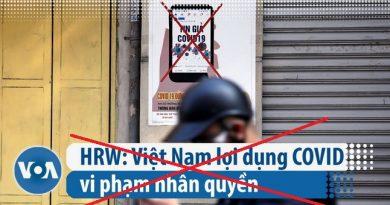 HRW vu khống Việt Nam lợi dụng dịch bệnh COVID-19 để vi phạm quyền tự do ngôn luận